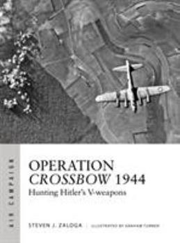 Operation Crossbow 1944: Hunting Hitler's V-weapons - Book #5 of the Osprey Air Campaign