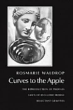 Paperback Curves to the Apple: The Reproduction of Profiles, Lawn of Excluded Middle, Reluctant Gravities Book