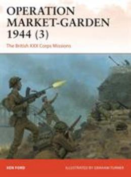 Operation Market-Garden 1944 (3): The British XXX Corps Missions - Book #317 of the Osprey Campaign