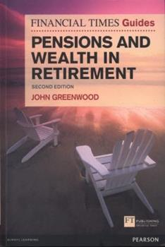 The Financial Times Guide to Pensions and Wealth in Retirement 0273727850 Book Cover