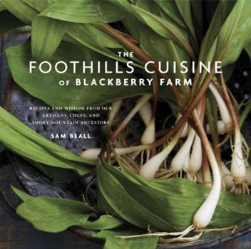 The Foothills Cuisine of Blackberry Farm: Recipes and Wisdom from Our Artisans, Chefs, and Smoky Mountain Ancestors 0307886778 Book Cover