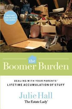 The Boomer Burden: Dealing with Your Parents' Lifetime Accumulation of Stuff 078522825X Book Cover