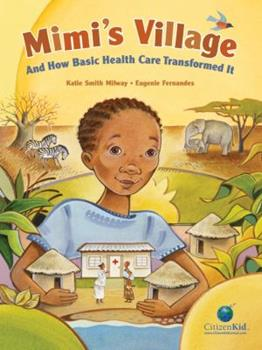 Mimi's Village: And How Basic Health Care Transformed It - Book  of the CitizenKid