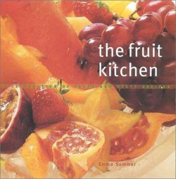 The Fruit Kitchen: A Celebration of Fresh and Zesty Recipes 0754802590 Book Cover
