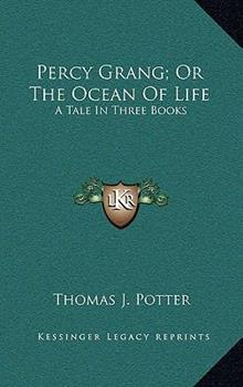 Hardcover Percy Grang; or the Ocean of Life : A Tale in Three Books Book