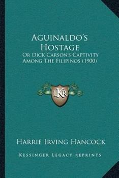 Paperback Aguinaldo's Hostage : Or Dick Carson's Captivity among the Filipinos (1900) Book