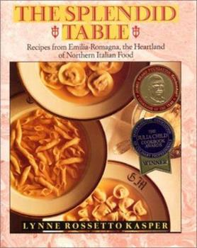 The Splendid Table: Recipes from Emilia-Romagna, the Heartland of Northern Italian Food 0688089631 Book Cover