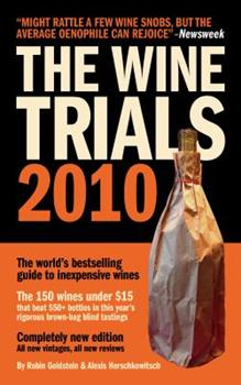 The Wine Trials 2010: The World's Bestselling Guide to Inexpensive Wines, with the 150 Winning Wines Under $15 from the Latest Vintages 1608160076 Book Cover