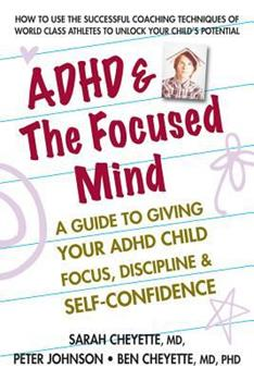 ADHD & the Focused Mind: A Guide to Giving Your ADHD Child Focus, Discipline & Self-Confidence 0757004148 Book Cover