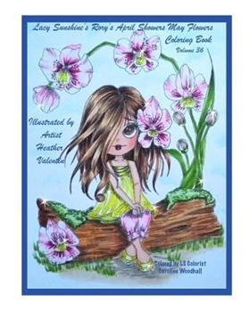 Paperback Lacy Sunshine's Rory's April Showers May Flowers Coloring Book Volume 36: Flowers, Sweet Big Eyed Girls, Floral Wreaths Inspirations Book
