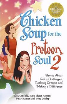 Chicken Soup for the Preteen Soul 2: Stories About Facing Challenges, Realizing Dreams and Making a Difference (Chicken Soup for the Soul (Paperback Health Communications))
