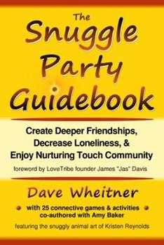The Snuggle Party Guidebook: Create Deeper Friendships, Decrease Loneliness, & Enjoy Nurturing Touch Community 0981776477 Book Cover