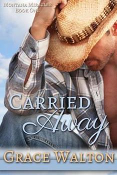 Carried Away - Book #1 of the Montana Miracles