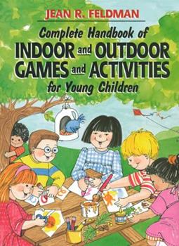 Complete Handbook of Indoor and Outdoor Games and Activities for Young Children 0876281196 Book Cover