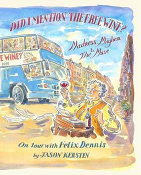 Hardcover Did I Mention the Free Wine? Madness, Mayhem & The Muse: On tour with Felix Dennis Book