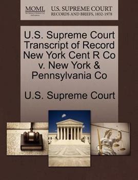 Paperback U. S. Supreme Court Transcript of Record New York Cent R Co V. New York and Pennsylvania Co Book