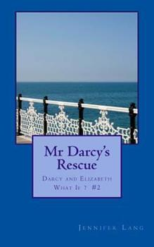 Mr Darcy's Rescue - Book #2 of the Darcy and Elizabeth What If?