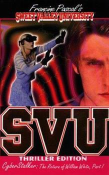 Cyber Stalker: The Return of William White, #13 - Book #13 of the Sweet Valley University Thriller Editions