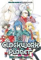 Clockwork Planet, Vol. 10 - Book #10 of the 漫画 クロックワーク・プラネット / Clockwork Planet Manga