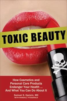 Toxic Beauty: How Cosmetics and Personal Care Products Endanger Your Health . . . And What You Can Do about It 1933771623 Book Cover