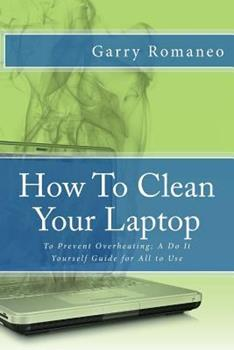 Paperback How To Clean Your Laptop: To Prevent Overheating; A Do It Yourself Guide for All to Use Book
