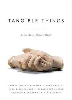 Tangible Things: Making History Through Objects 019938228X Book Cover