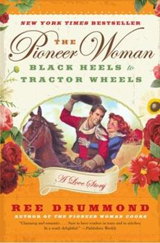Paperback The Pioneer Woman: Black Heels to Tractor Wheels: A Love Story Book