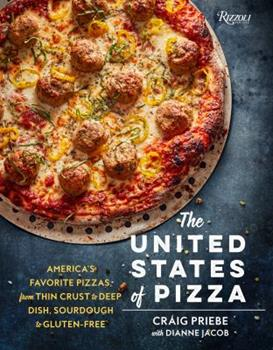 The United States of Pizza: America's Favorite Pizzas, From Thin Crust to Deep Dish, Sourdough to Gluten-Free 0789329441 Book Cover