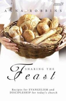 Paperback Sharing the Feast: Recipes for Evangelism and Discipleship for Today's Church Book