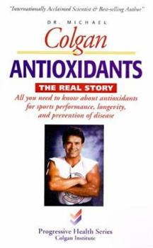 Antioxidants, the Real Story (Progressive Health Series) 1896817114 Book Cover
