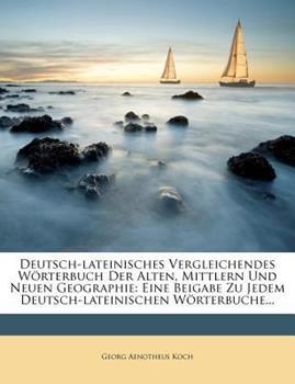 Paperback Deutsch-Lateinisches Vergleichendes W?rterbuch der Alten, Mittlern und Neuen Geographie : Eine Beigabe Zu Jedem Deutsch-Lateinischen W?rterbuche... Book