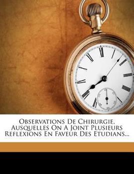 Paperback Observations de Chirurgie, Ausquelles on a Joint Plusieurs Reflexions en Faveur des Etudians... Book