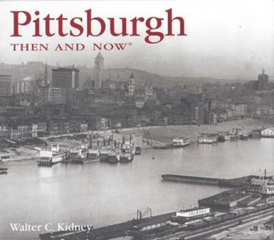 Pittsburgh Then and Now (Then & Now) 1592231411 Book Cover