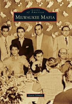 Milwaukee Mafia - Book  of the Images of America: Milwaukee, Wisconsin