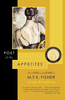 Poet of the Appetites: The Lives and Loves of M.F.K. Fisher 0865475628 Book Cover