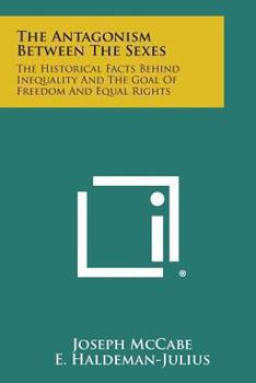 Paperback The Antagonism Between the Sexes : The Historical Facts Behind Inequality and the Goal of Freedom and Equal Rights Book
