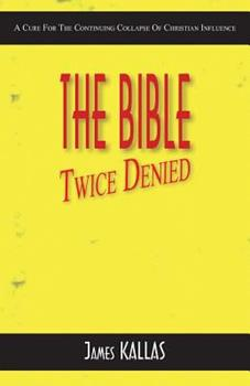 Paperback The Bible Twice Denied : A Cure for the Continuing Collapse of Christian Influence Book