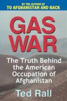Gas War: The Truth Behind the American Occupation of Afghanistan 0595261752 Book Cover