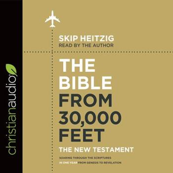 Audio CD The Bible from 30,000 Feet: The New Testament: Soaring Through the Scriptures in One Year from Genesis to Revelation Book