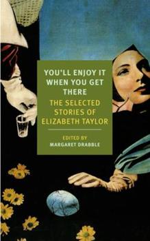 You'll Enjoy It When You Get There: The Stories of Elizabeth Taylor 1590177274 Book Cover