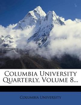 Paperback Columbia University Quarterly, Volume 8... Book