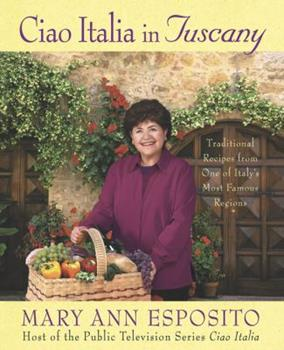 Ciao Italia in Tuscany: Traditional Recipes from One of Italy's Most Famous Regions 0312321740 Book Cover