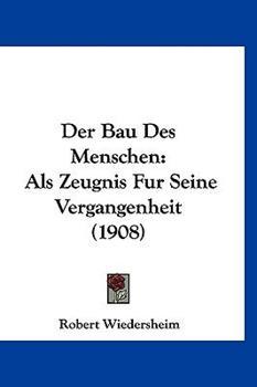 Hardcover Der Bau des Menschen : Als Zeugnis Fur Seine Vergangenheit (1908) Book
