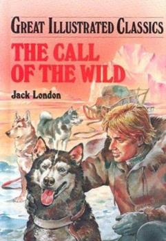 The Call of the Wild (Great Illustrated Classics) - Book  of the Great Illustrated Classics