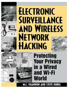 Paperback Electronic Surveillance And Wireless Network Hacking: Protecting Your Privacy in a Wired and Wi-Fi World Book