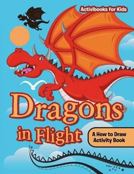 Paperback Dragons in Flight: A How to Draw Activity Book