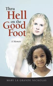 Thru Hell on the Good Foot: The Biography of Mary La Grande Nicholas