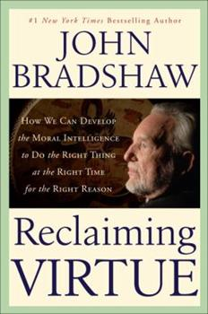 Reclaiming Virtue: How We Can Develop the Moral Intelligence to Do the Right Thing at the Right Time for the Right Reason 0553095927 Book Cover