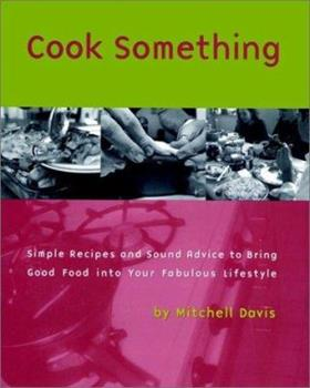 Cook Something: Simple Recipes and Sound Advice to Bring Good Food into Your Fabulous Lifestyle 0028612558 Book Cover