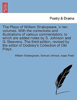 Paperback The Plays of William Shakspeare, in Ten Volumes with the Corrections and Illustrations of Various Commentators; to Which Are Added Notes by S Johnso Book